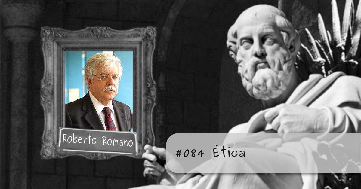 #084 – Ética, com Roberto Romano