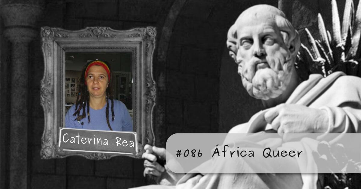#086 – África Queer, com Caterina Rea